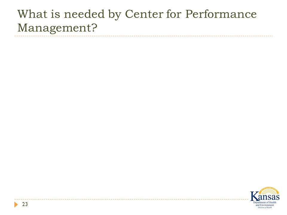 What is needed by Center for Performance Management 23