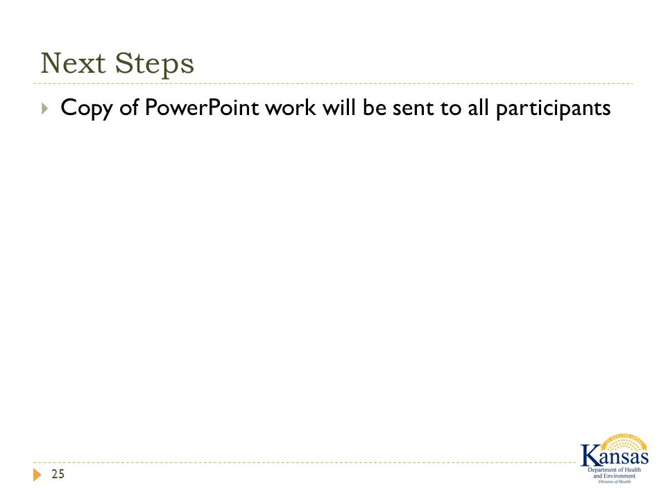 Next Steps 25  Copy of PowerPoint work will be sent to all participants