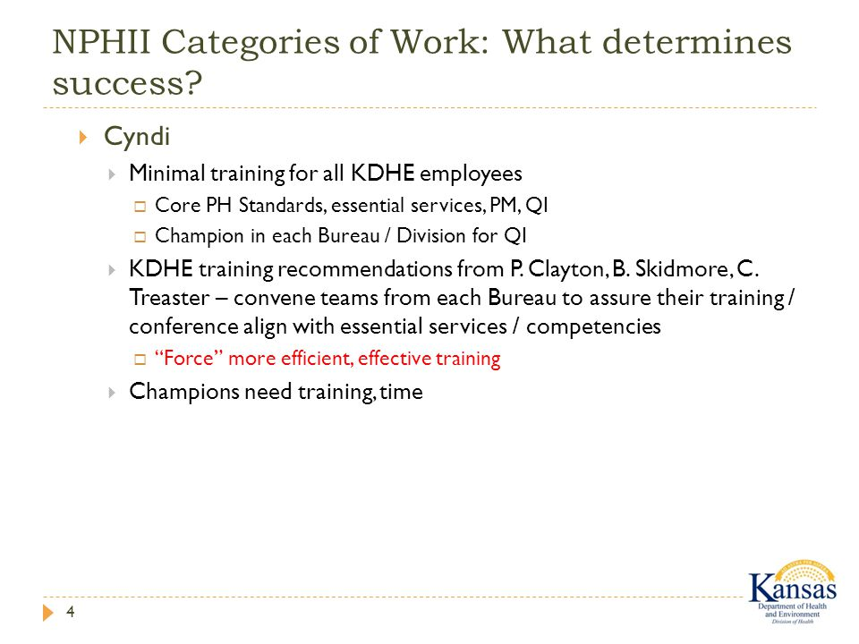 NPHII Categories of Work: What determines success? 4  Cyndi  Minimal training for all KDHE employees  Core PH Standards, essential services, PM, QI
