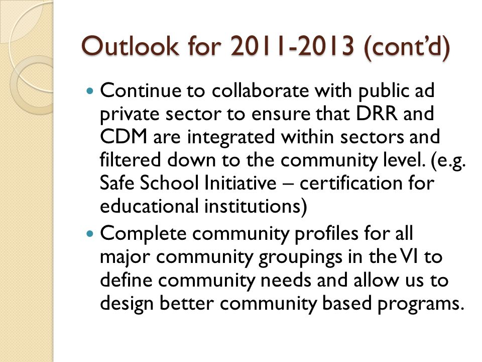 Outlook for (cont'd) Continue to collaborate with public ad private sector to ensure that DRR and CDM are integrated within sectors and filtered down to the community level.