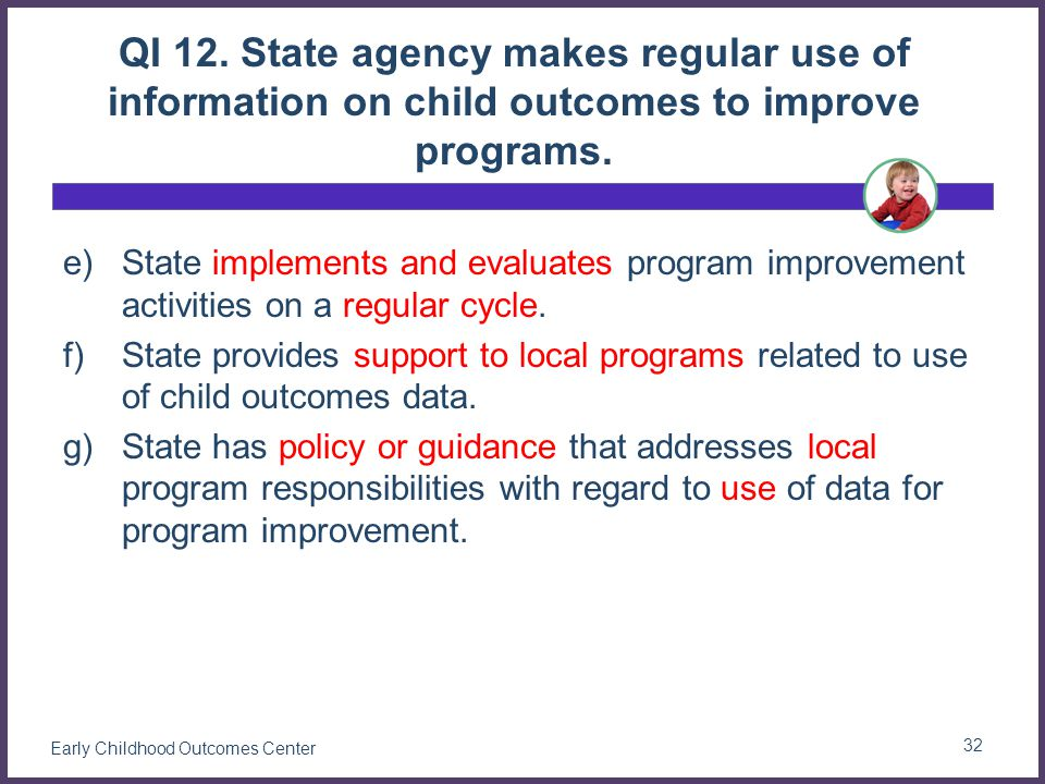 QI 12. State agency makes regular use of information on child outcomes to improve programs.
