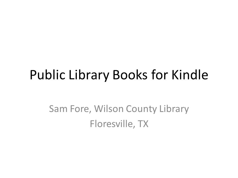 Public Library Books for Kindle Sam Fore, Wilson County Library Floresville, TX