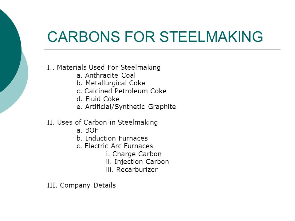 CARBONS FOR STEELMAKING Materials Used For Steelmaking a.