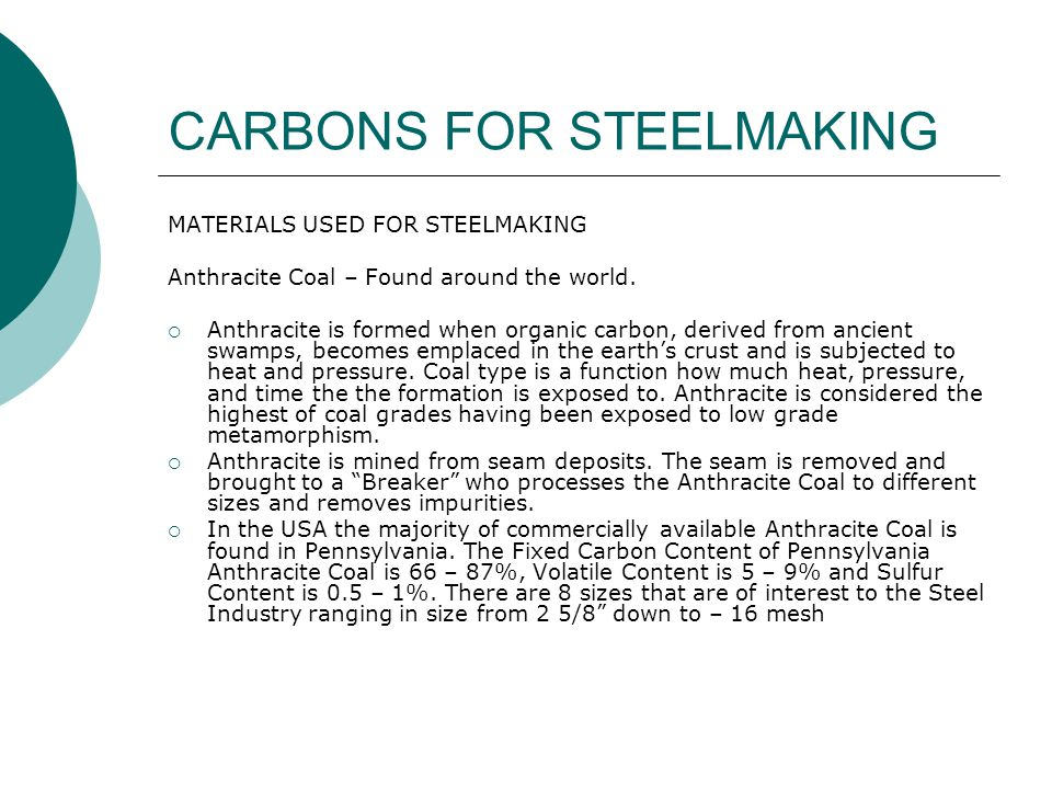 CARBONS FOR STEELMAKING MATERIALS USED FOR STEELMAKING Metallurgical Coke  Carbon produced in Coke Ovens.