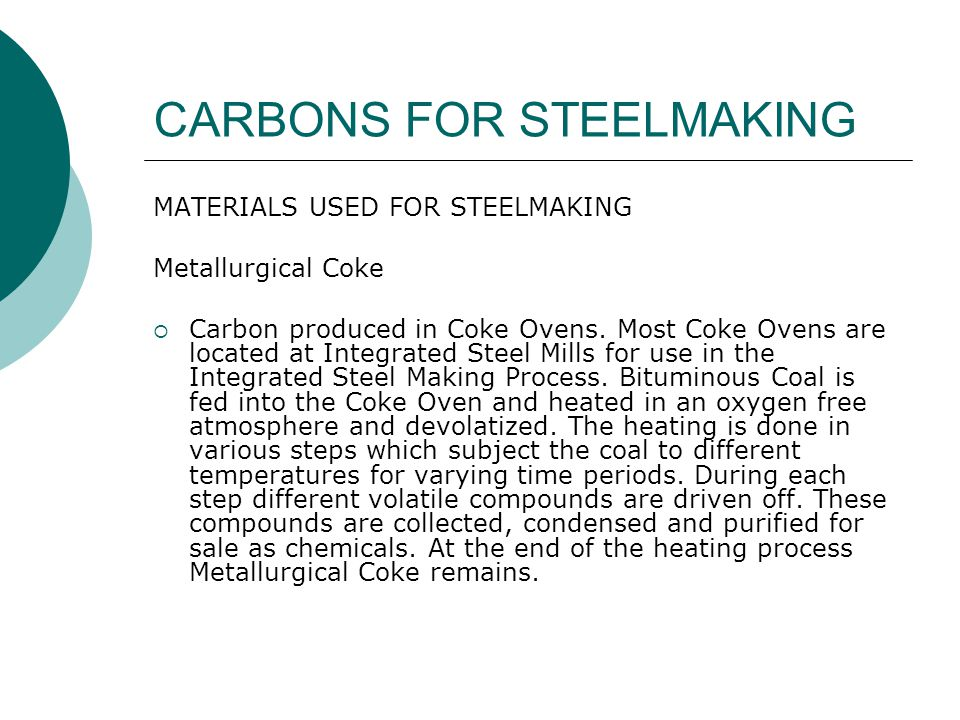 CARBONS FOR STEELMAKING MATERIALS USED FOR STEELMAKING Metallurgical Coke – cont  It is porous with good strength.