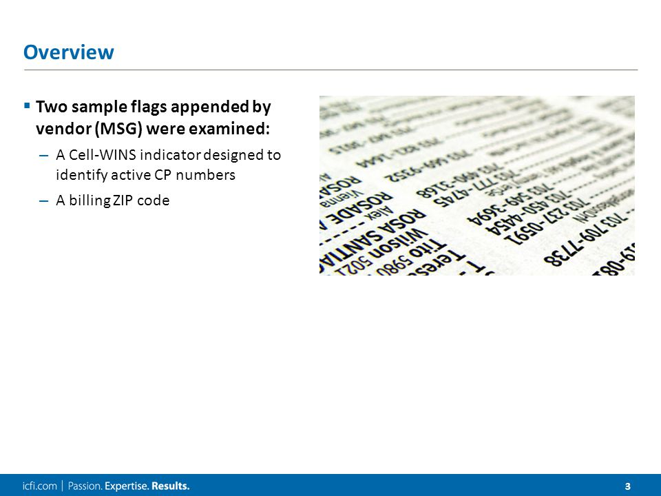 3 Overview  Two sample flags appended by vendor (MSG) were examined: – A Cell-WINS indicator designed to identify active CP numbers – A billing ZIP code