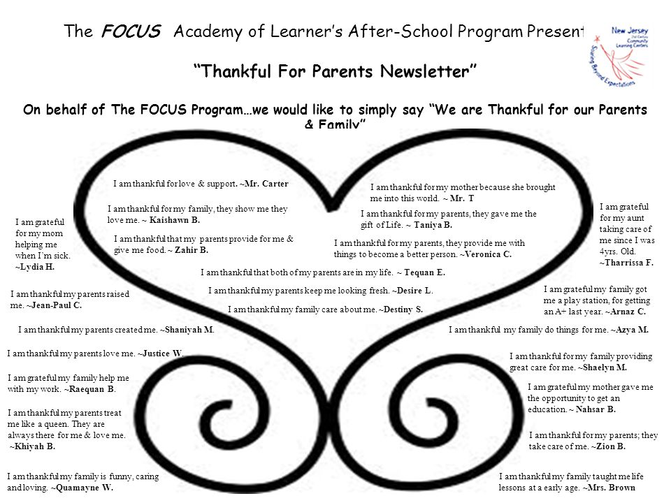 The FOCUS Academy of Learner's After-School Program Presents… Thankful For Parents Newsletter On behalf of The FOCUS Program…we would like to simply say We are Thankful for our Parents & Family I am thankful for love & support.