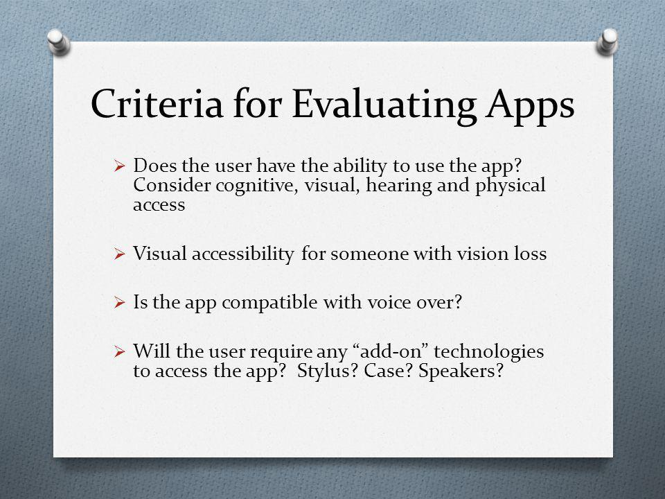 Criteria for Evaluating Apps  Does the user have the ability to use the app.