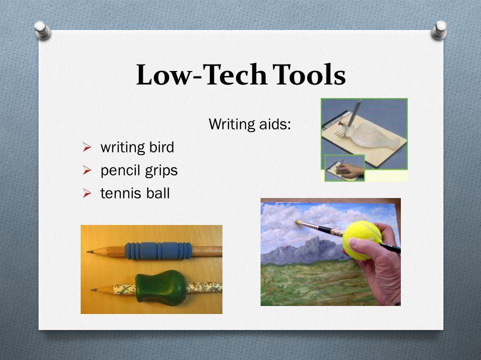 Low-Tech Tools Writing aids:  writing bird  pencil grips  tennis ball