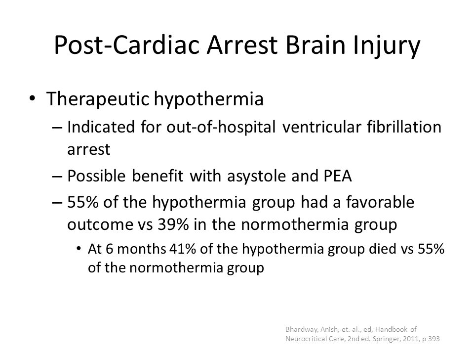 Post-Cardiac Arrest Brain Injury Therapeutic hypothermia – Indicated for out-of-hospital ventricular fibrillation arrest – Possible benefit with asyst
