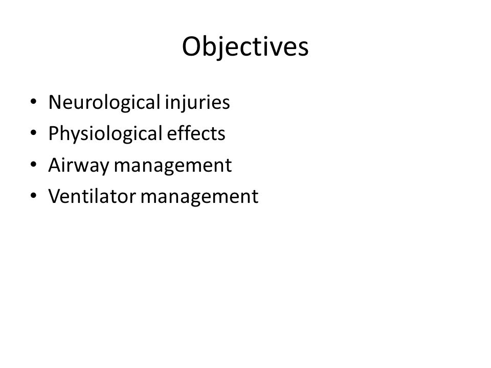 Objectives Neurological injuries Physiological effects Airway management Ventilator management