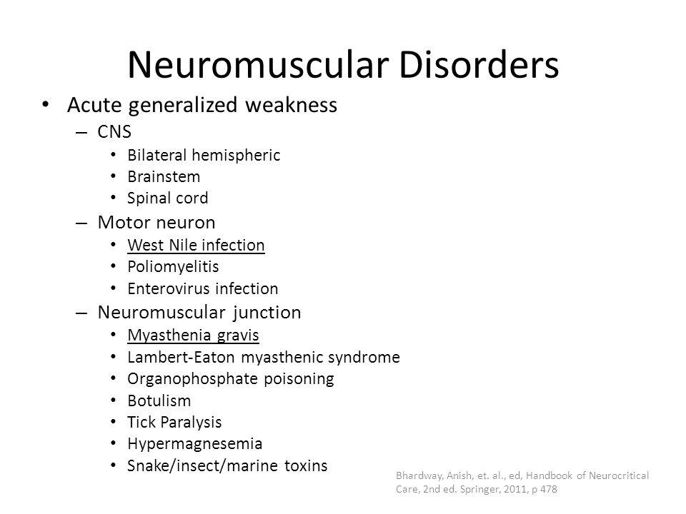 Neuromuscular Disorders Acute generalized weakness – CNS Bilateral hemispheric Brainstem Spinal cord – Motor neuron West Nile infection Poliomyelitis