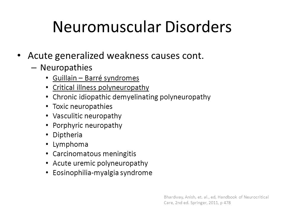 Neuromuscular Disorders Acute generalized weakness causes cont. – Neuropathies Guillain – Barré syndromes Critical illness polyneuropathy Chronic idio