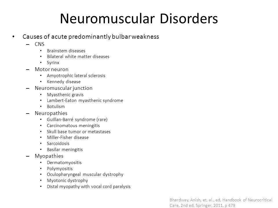 Neuromuscular Disorders Causes of acute predominantly bulbar weakness – CNS Brainstem diseases Bilateral white matter diseases Syrinx – Motor neuron A