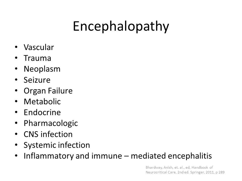 Encephalopathy Vascular Trauma Neoplasm Seizure Organ Failure Metabolic Endocrine Pharmacologic CNS infection Systemic infection Inflammatory and immu