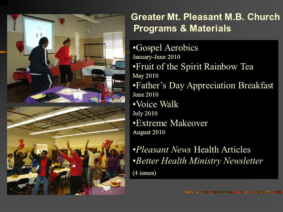 Greater Mt. Pleasant M.B. Church Programs & Materials Gospel Aerobics January-June 2010 Fruit of the Spirit Rainbow Tea May 2010 Father's Day Apprecia