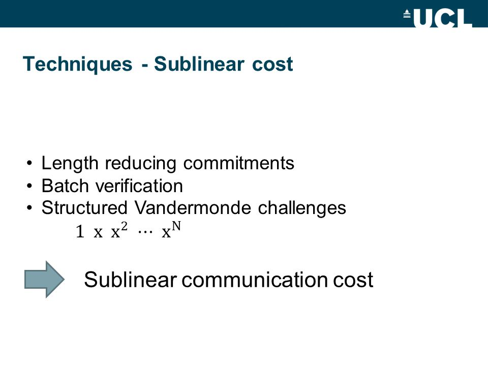 Techniques - Sublinear cost Length reducing commitments Batch verification Sublinear communication cost