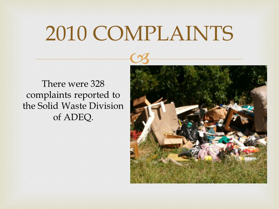  2010 COMPLAINTS There were 328 complaints reported to the Solid Waste Division of ADEQ.