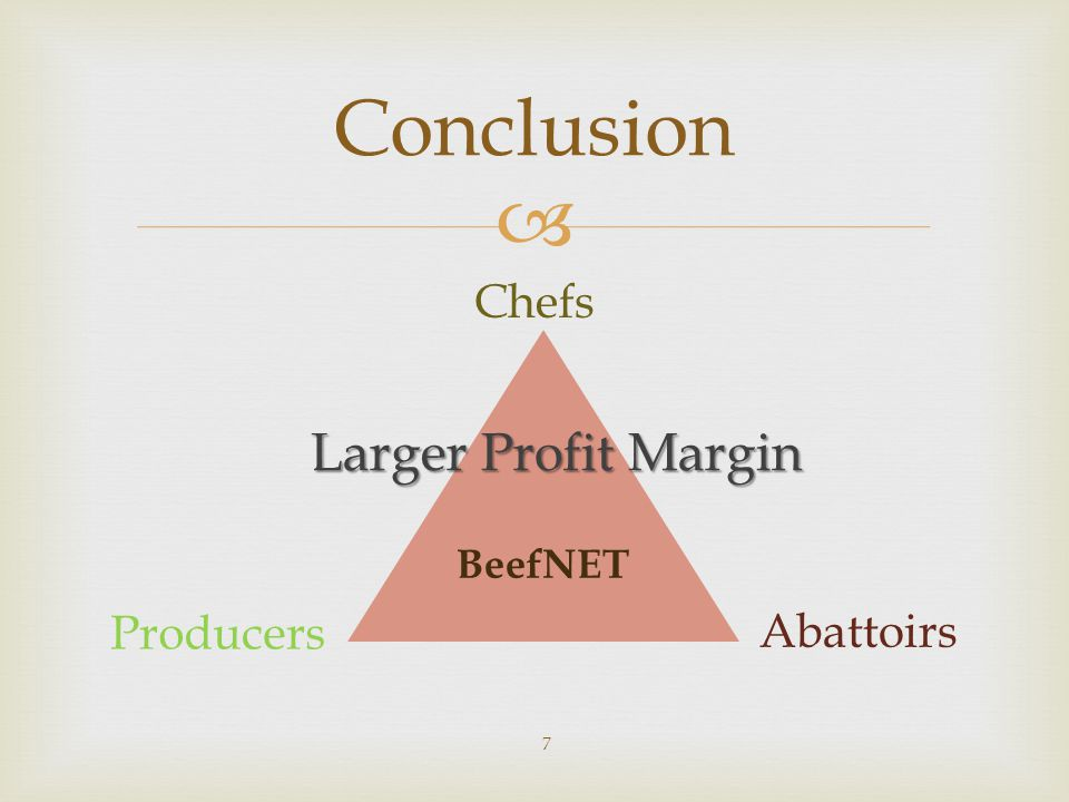  Conclusion BeefNET Chefs Producers Abattoirs Larger Profit Margin 7
