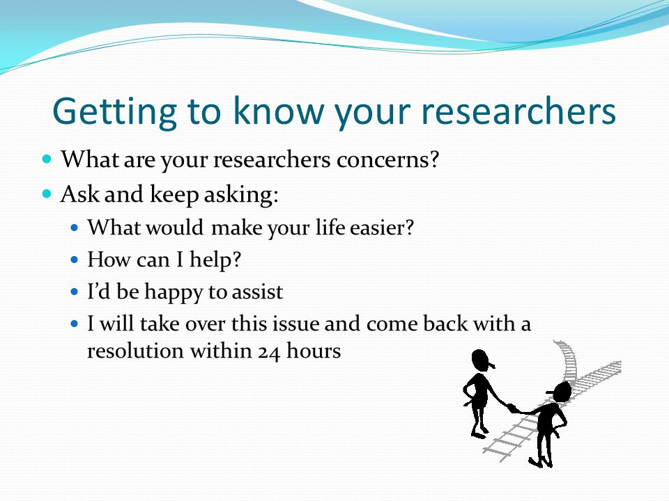 Getting to know your researchers What are your researchers concerns.