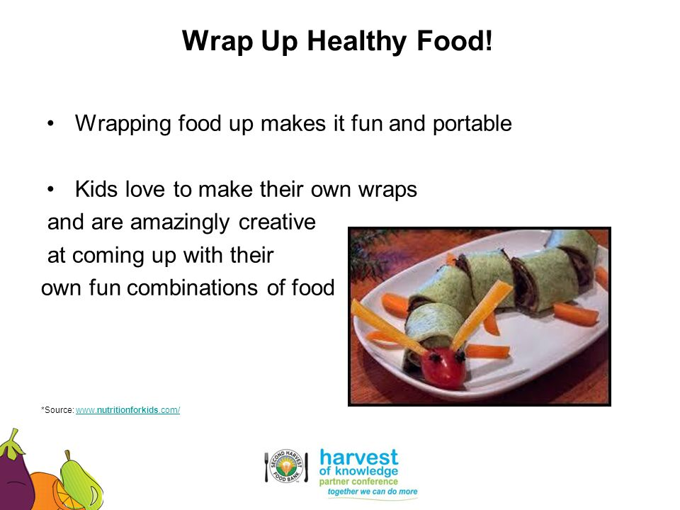 Wrapping food up makes it fun and portable Kids love to make their own wraps and are amazingly creative at coming up with their own fun combinations o