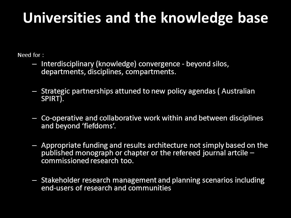 Universities and the knowledge base Need for : – Interdisciplinary (knowledge) convergence - beyond silos, departments, disciplines, compartments. – S
