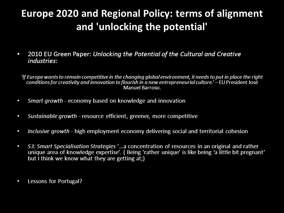 Europe 2020 and Regional Policy: terms of alignment and 'unlocking the potential' 2010 EU Green Paper: Unlocking the Potential of the Cultural and Cre