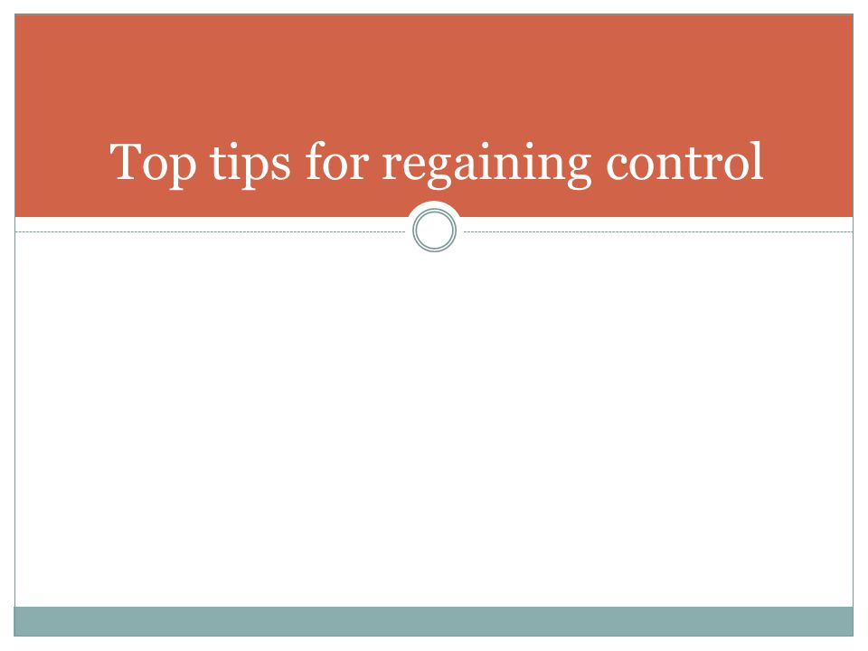 Top tips for regaining control