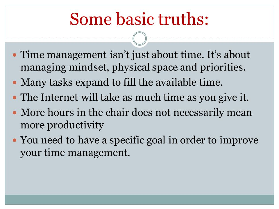 Some basic truths: Time management isn't just about time.