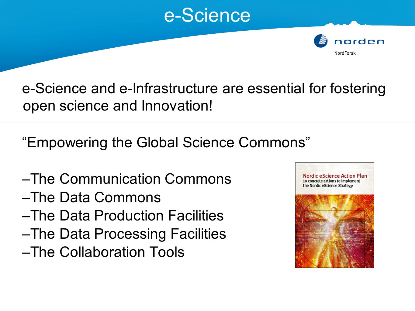 e-Science e-Science and e-Infrastructure are essential for fostering open science and Innovation.