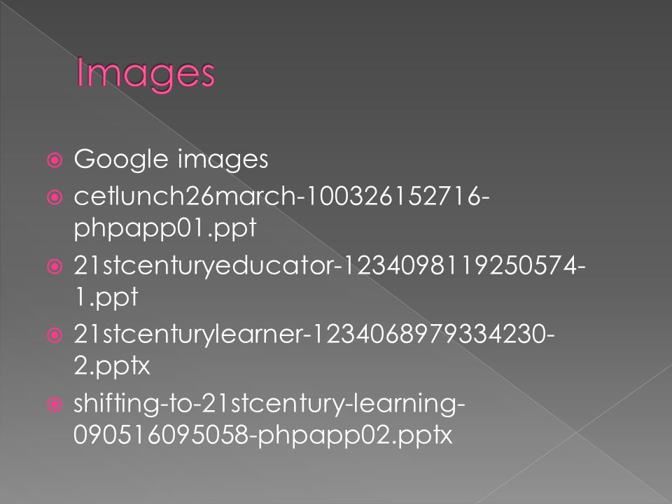  Google images  cetlunch26march phpapp01.ppt  21stcenturyeducator ppt  21stcenturylearner pptx  shifting-to-21stcentury-learning phpapp02.pptx