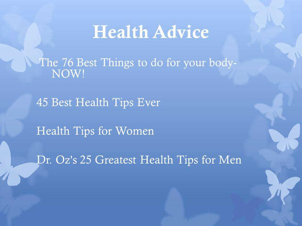 Health Advice The 76 Best Things to do for your body- NOW.