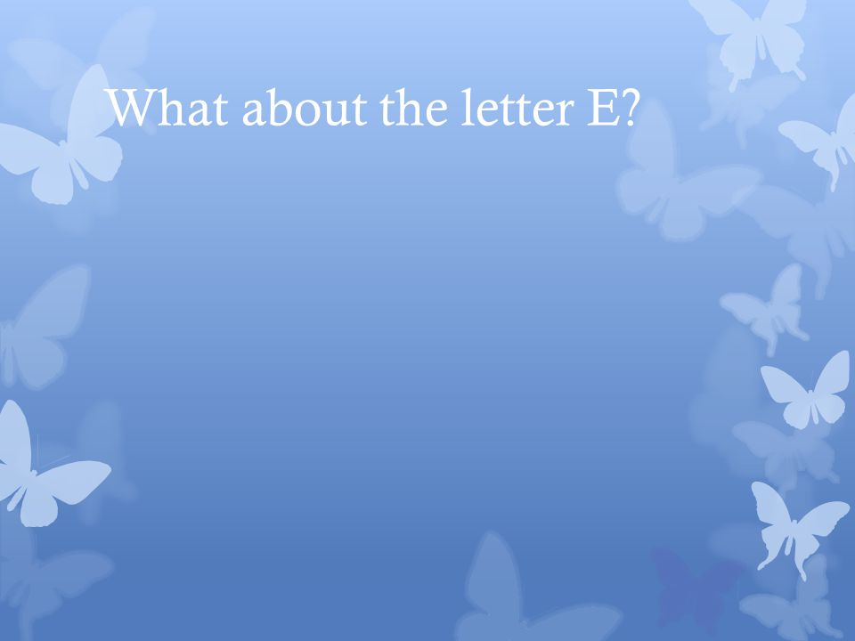 What about the letter E