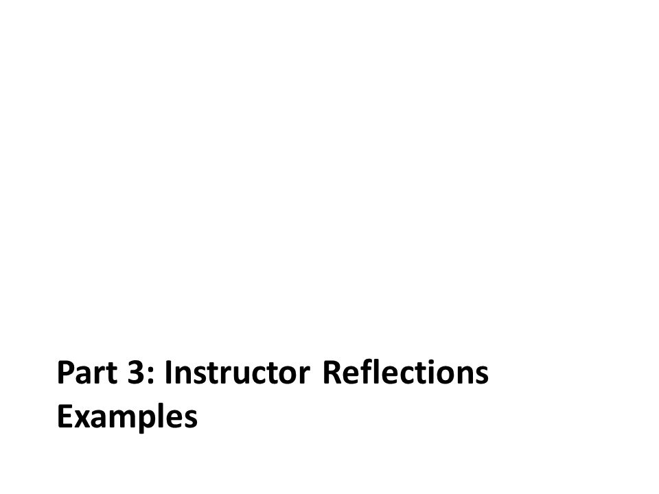 Part 3: Instructor Reflections Examples