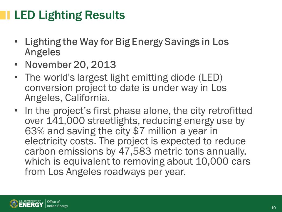 LED Lighting Results Lighting the Way for Big Energy Savings in Los Angeles November 20, 2013 The world's largest light emitting diode (LED) conversio
