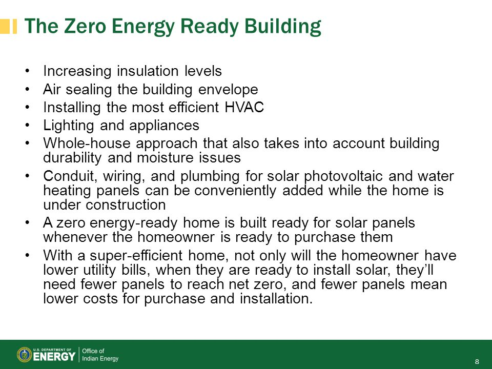 The Zero Energy Ready Building Increasing insulation levels Air sealing the building envelope Installing the most efficient HVAC Lighting and applianc