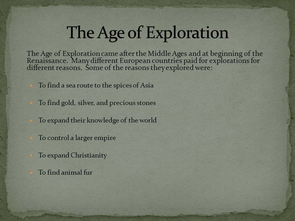 The Age of Exploration came after the Middle Ages and at beginning of the Renaissance.
