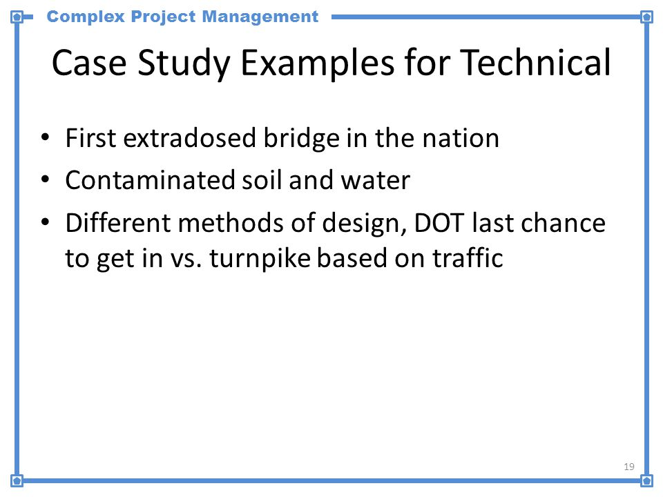 Complex Project Management Case Study Examples for Technical First extradosed bridge in the nation Contaminated soil and water Different methods of design, DOT last chance to get in vs.
