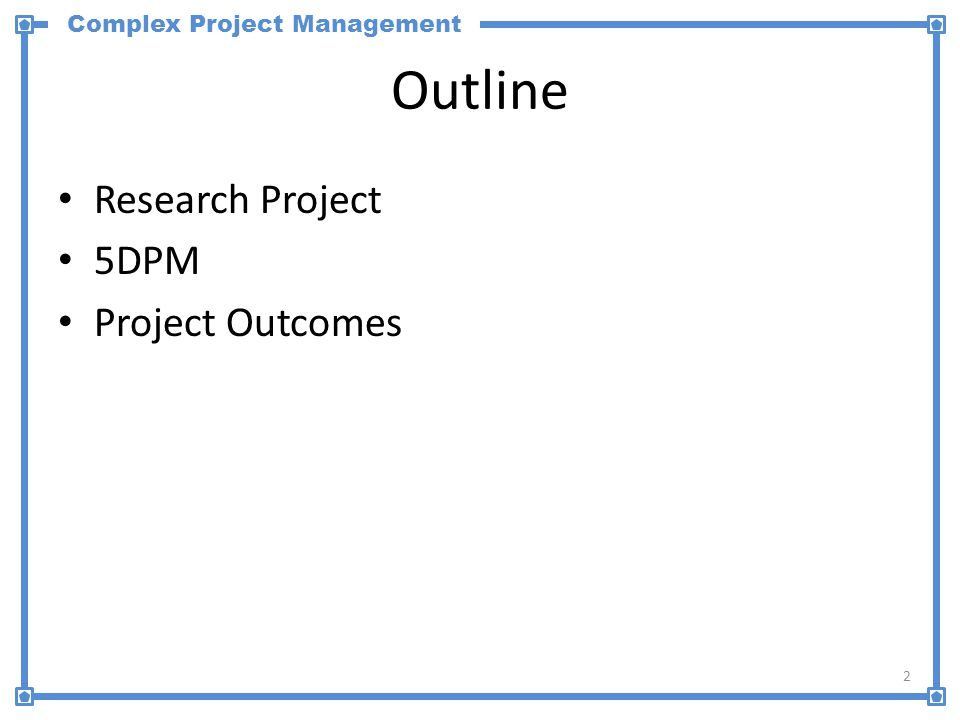 Complex Project Management Outline Research Project 5DPM Project Outcomes 2