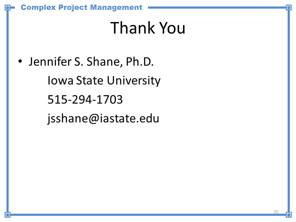 Complex Project Management Thank You Jennifer S. Shane, Ph.D.