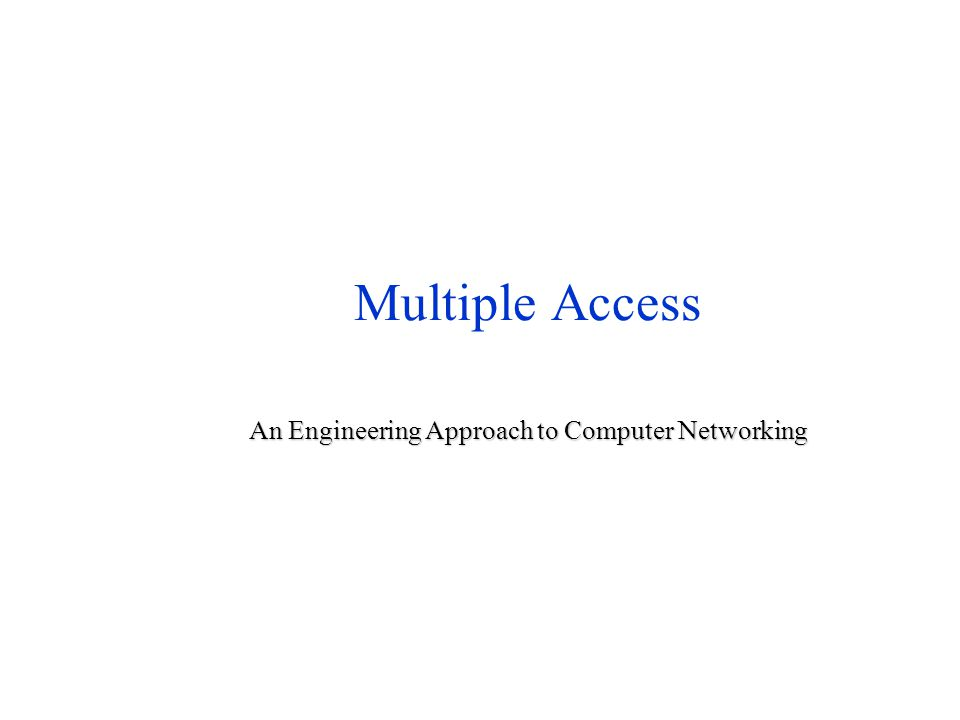 Multiple Access An Engineering Approach to Computer Networking