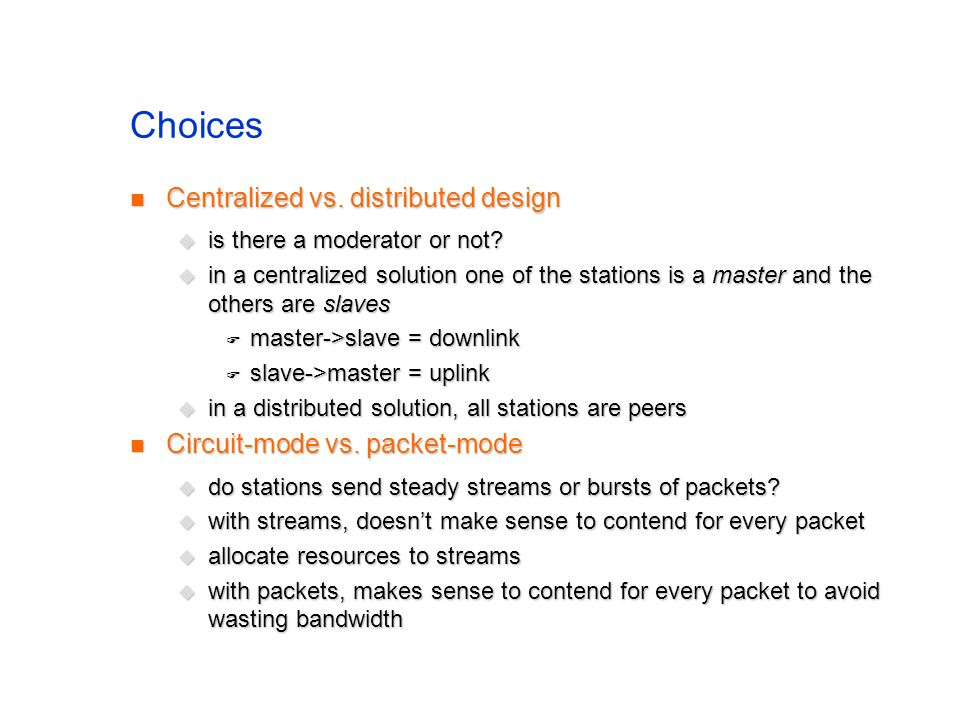 Choices Centralized vs. distributed design Centralized vs.