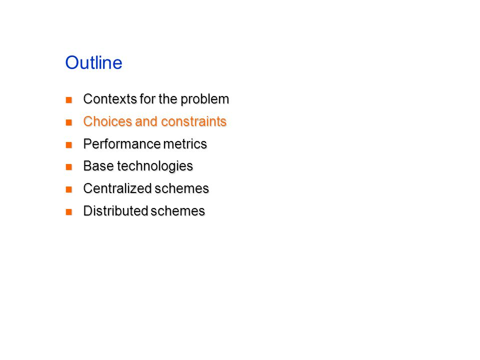 Choices Centralized vs.distributed design Centralized vs.