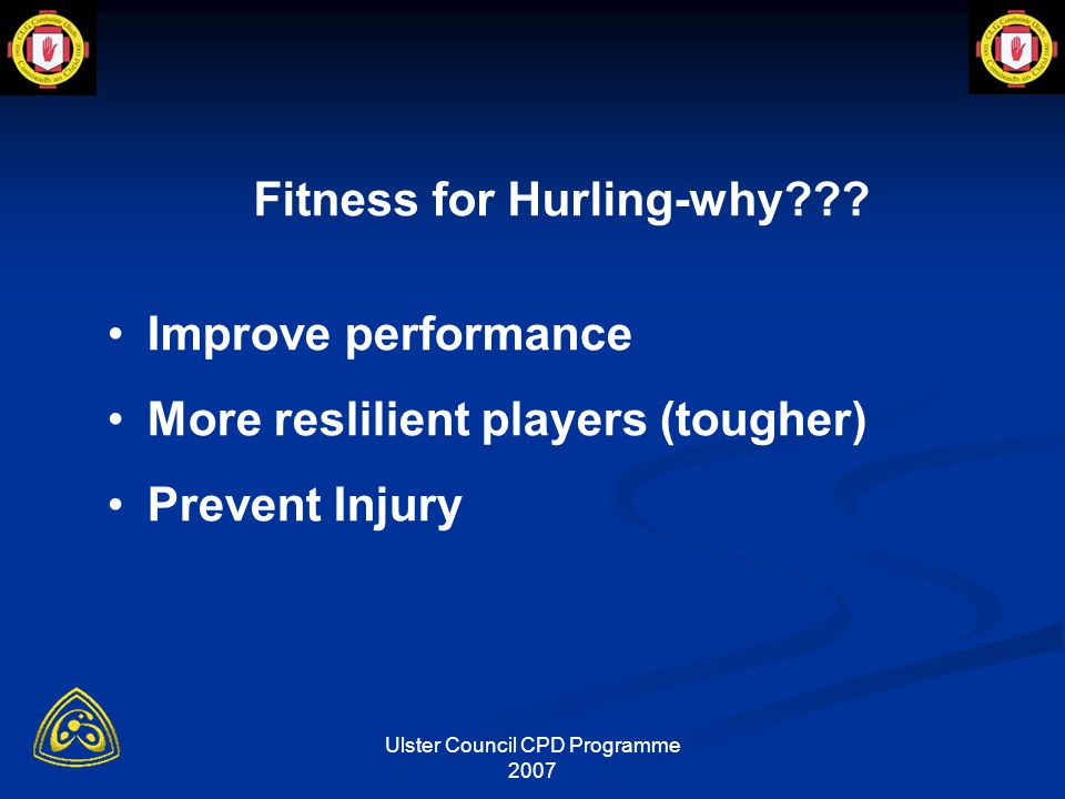 Ulster Council CPD Programme 2007 Fitness for Hurling What is Required?