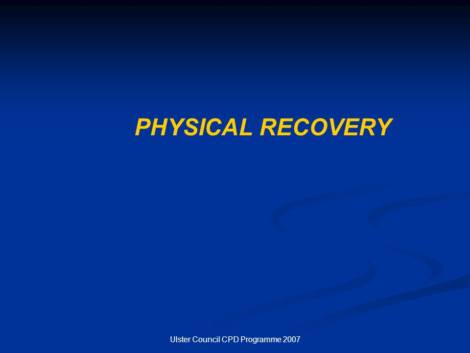 Ulster Council CPD Programme 2007 PHYSICAL RECOVERY