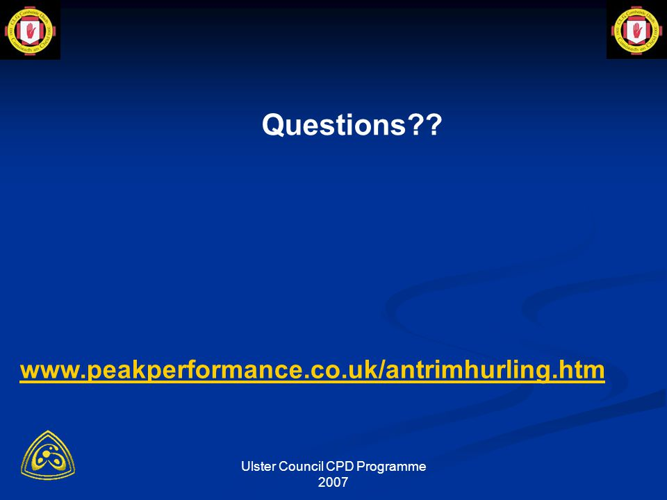 Ulster Council CPD Programme 2007 Questions www.peakperformance.co.uk/antrimhurling.htm