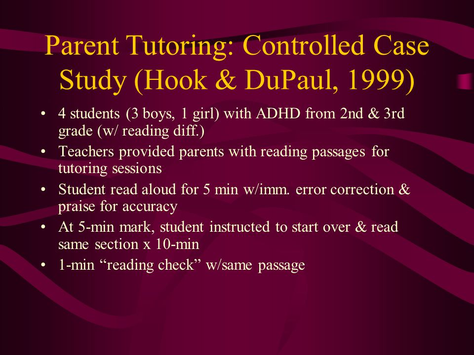 Parent Tutoring Strong evidence that parental support of learning enhances academic ach. Several tutoring models (e.g., Reading to Read) CWPT Model :