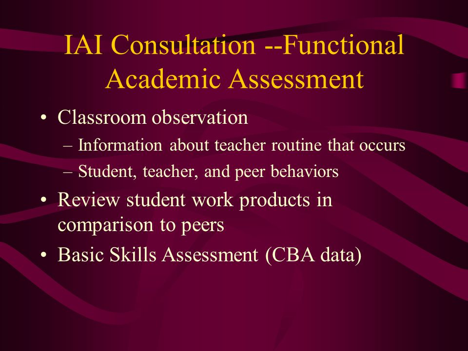 IAI Consultation - Problem Identification Child's typical response to antecedents Consequent conditions Patterns to academic behavior problems? Goal-s
