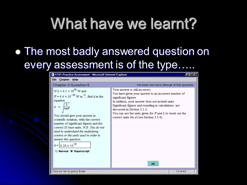 What have we learnt. The most badly answered question on every assessment is of the type…..