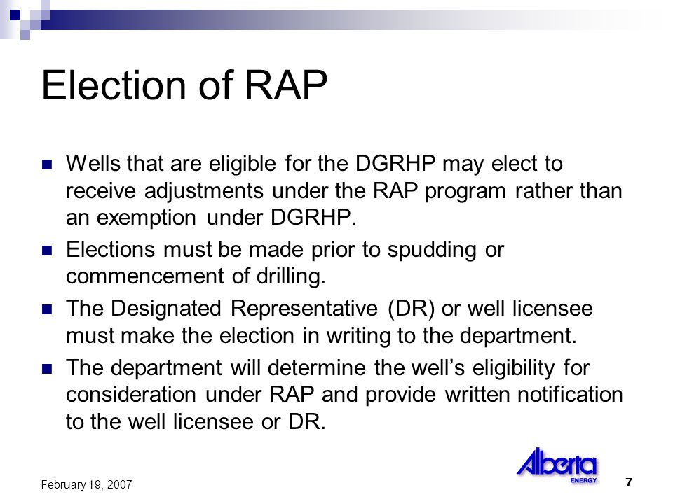 7 February 19, 2007 Election of RAP Wells that are eligible for the DGRHP may elect to receive adjustments under the RAP program rather than an exemption under DGRHP.